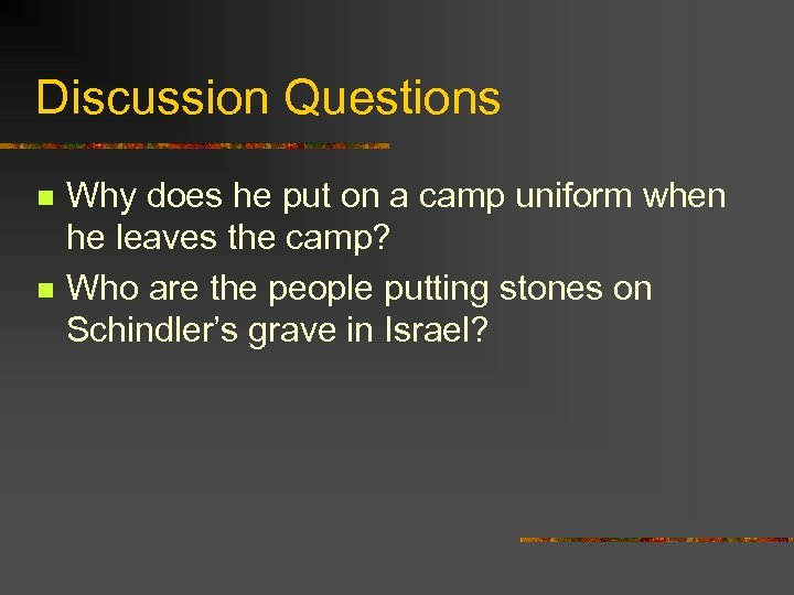 Discussion Questions n n Why does he put on a camp uniform when he