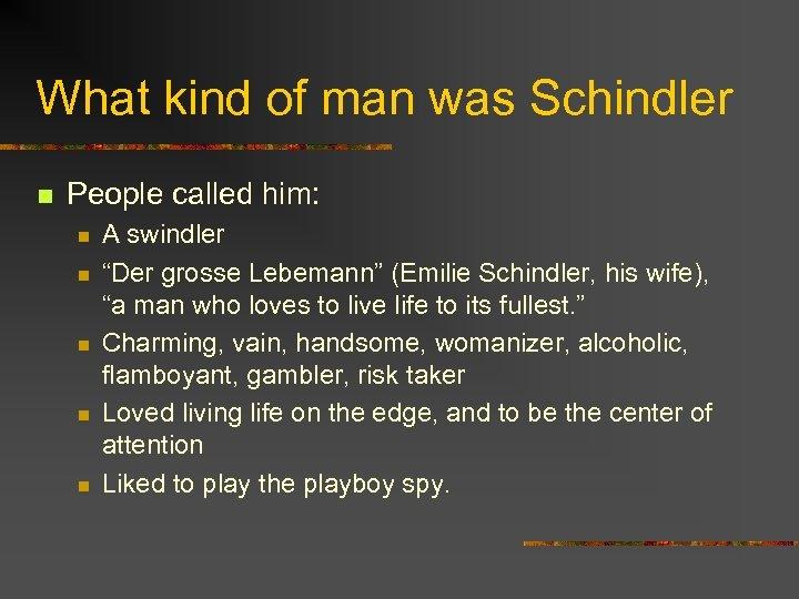 What kind of man was Schindler n People called him: n n n A