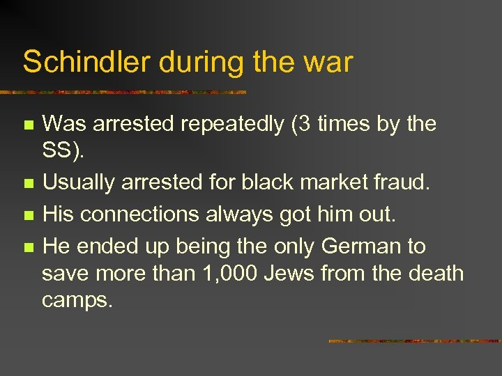 Schindler during the war n n Was arrested repeatedly (3 times by the SS).