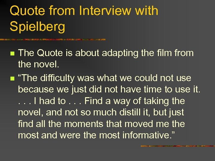 Quote from Interview with Spielberg n n The Quote is about adapting the film