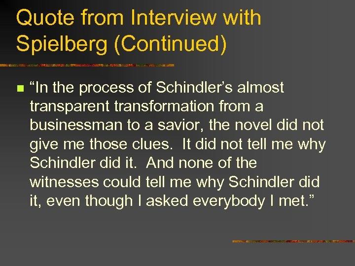 """Quote from Interview with Spielberg (Continued) n """"In the process of Schindler's almost transparent"""