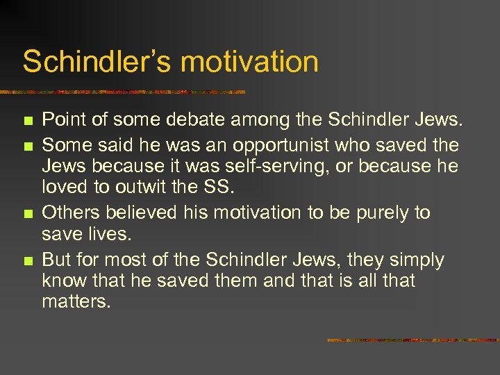 Schindler's motivation n n Point of some debate among the Schindler Jews. Some said
