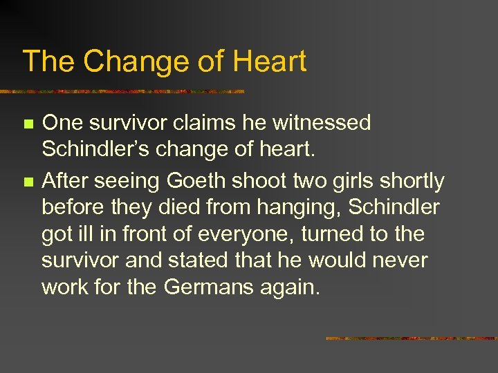 The Change of Heart n n One survivor claims he witnessed Schindler's change of