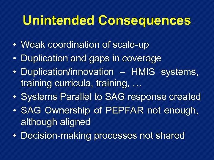 Unintended Consequences • Weak coordination of scale-up • Duplication and gaps in coverage •