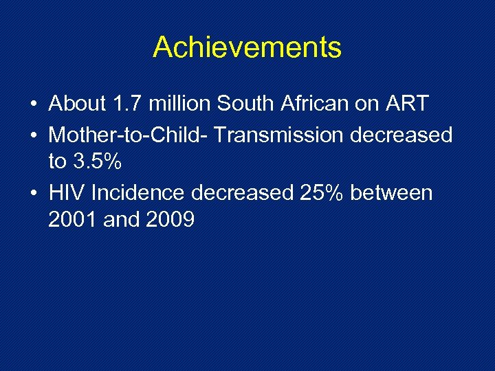 Achievements • About 1. 7 million South African on ART • Mother-to-Child- Transmission decreased