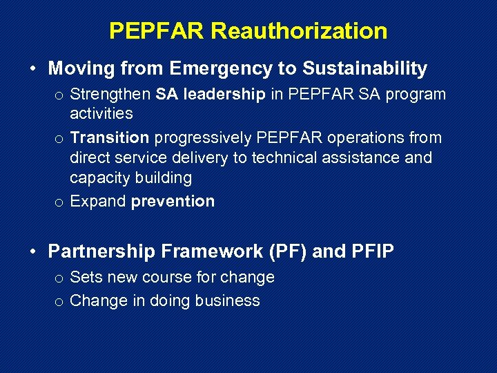 PEPFAR Reauthorization • Moving from Emergency to Sustainability o Strengthen SA leadership in PEPFAR