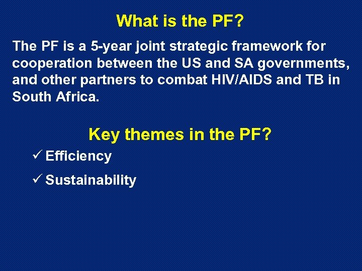 What is the PF? The PF is a 5 -year joint strategic framework for