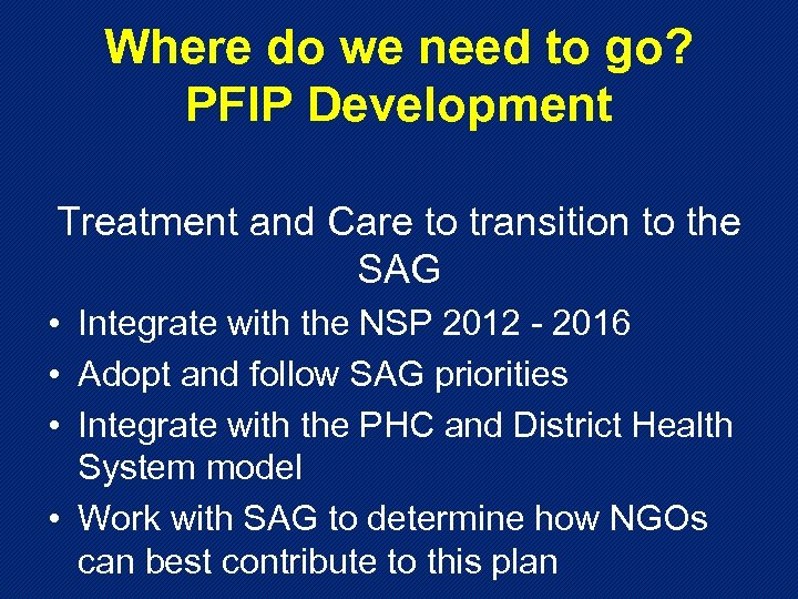 Where do we need to go? PFIP Development Treatment and Care to transition to