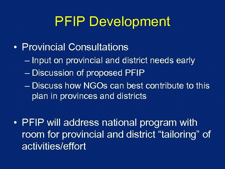 PFIP Development • Provincial Consultations – Input on provincial and district needs early –