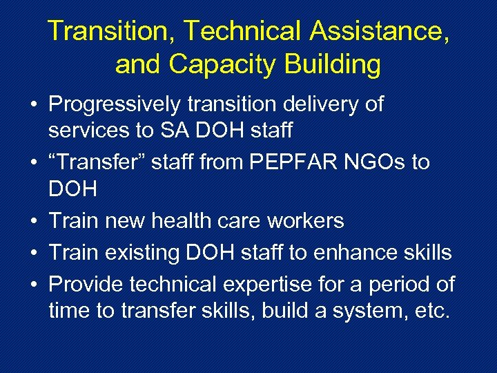 Transition, Technical Assistance, and Capacity Building • Progressively transition delivery of services to SA