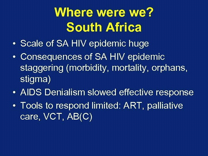 Where we? South Africa • Scale of SA HIV epidemic huge • Consequences of