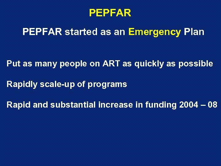 PEPFAR started as an Emergency Plan Put as many people on ART as quickly