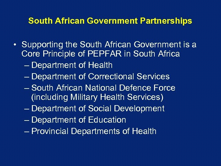 South African Government Partnerships • Supporting the South African Government is a Core Principle