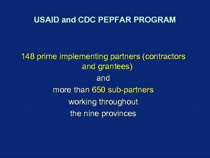 USAID and CDC PEPFAR PROGRAM 148 prime implementing partners (contractors and grantees) and more