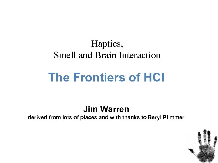 Haptics, Smell and Brain Interaction The Frontiers of HCI Jim Warren derived from lots