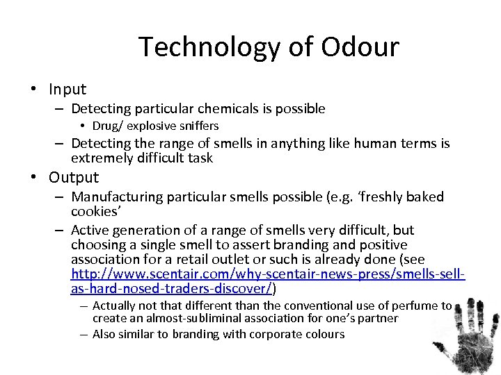 Technology of Odour • Input – Detecting particular chemicals is possible • Drug/ explosive