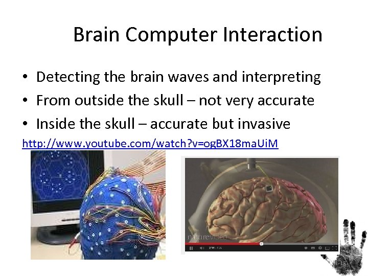 Brain Computer Interaction • Detecting the brain waves and interpreting • From outside the