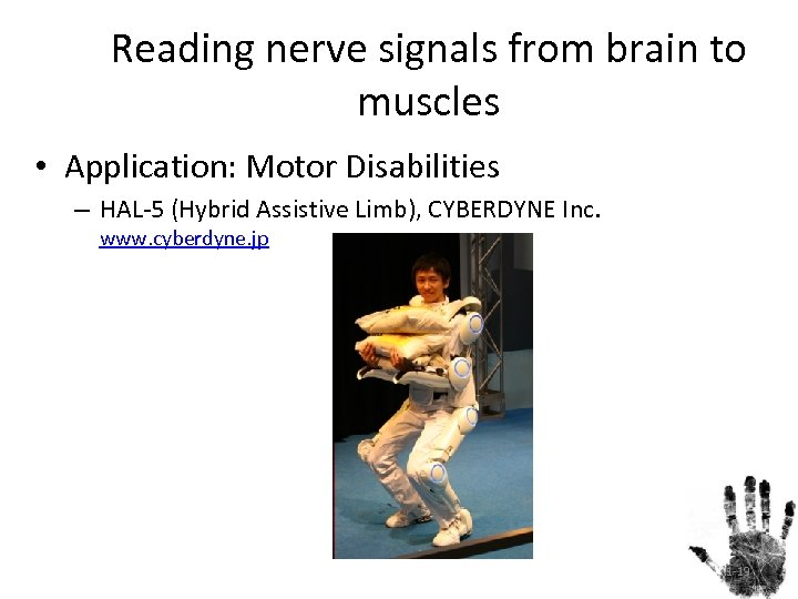 Reading nerve signals from brain to muscles • Application: Motor Disabilities – HAL-5 (Hybrid
