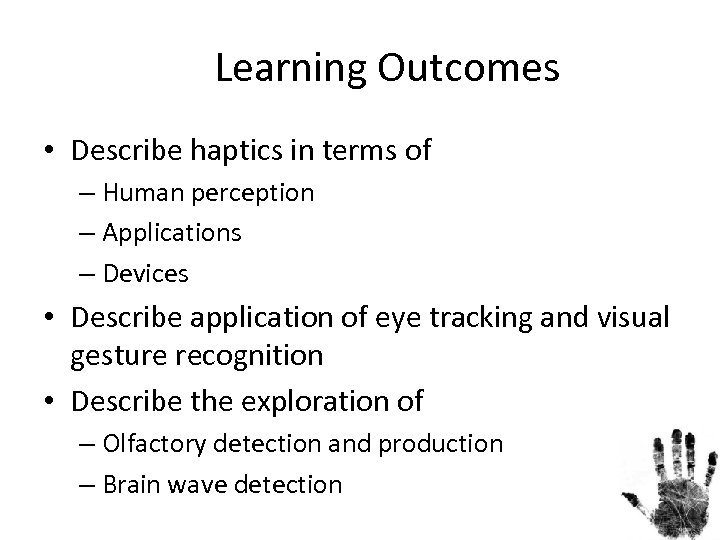 Learning Outcomes • Describe haptics in terms of – Human perception – Applications –
