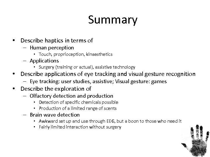 Summary • Describe haptics in terms of – Human perception • Touch, proprioception, kinaesthetics