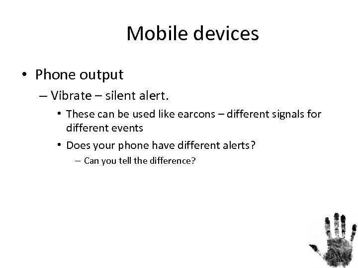 Mobile devices • Phone output – Vibrate – silent alert. • These can be