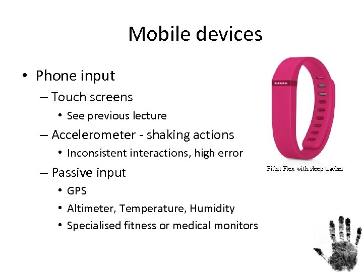 Mobile devices • Phone input – Touch screens • See previous lecture – Accelerometer