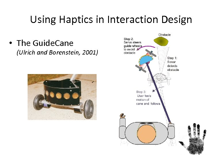 Using Haptics in Interaction Design • The Guide. Cane (Ulrich and Borenstein, 2001) 1