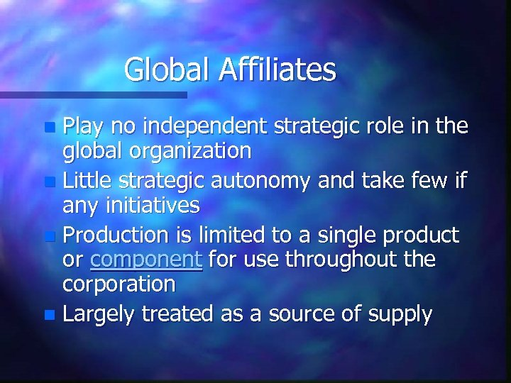 Global Affiliates Play no independent strategic role in the global organization n Little strategic