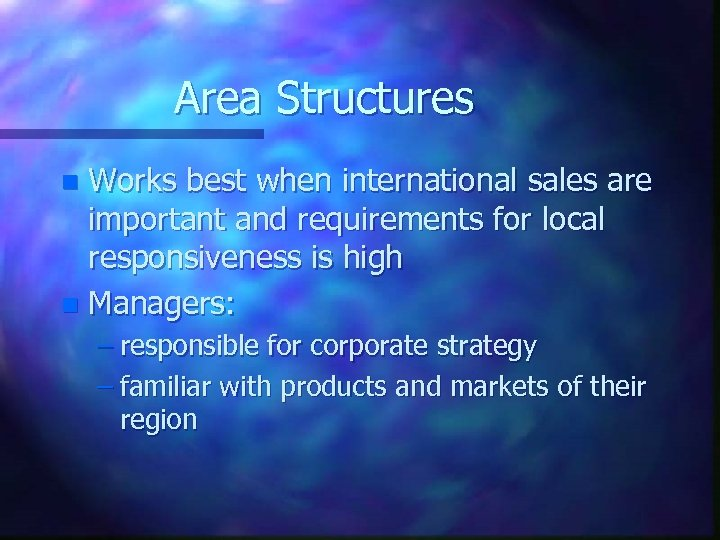 Area Structures Works best when international sales are important and requirements for local responsiveness