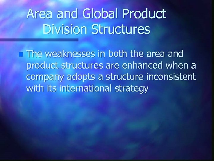Area and Global Product Division Structures n The weaknesses in both the area and