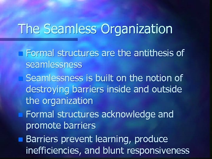 The Seamless Organization Formal structures are the antithesis of seamlessness n Seamlessness is built