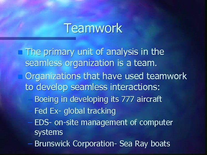 Teamwork The primary unit of analysis in the seamless organization is a team. n
