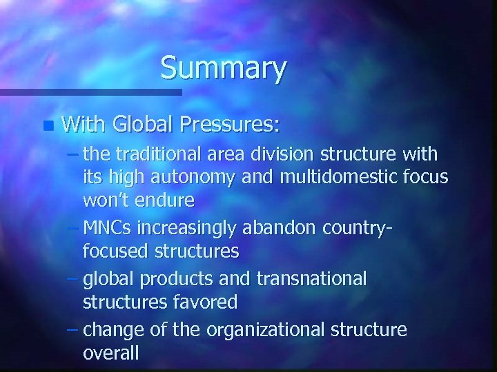Summary n With Global Pressures: – the traditional area division structure with its high