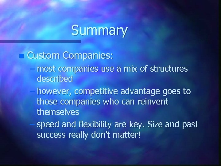 Summary n Custom Companies: – most companies use a mix of structures described –