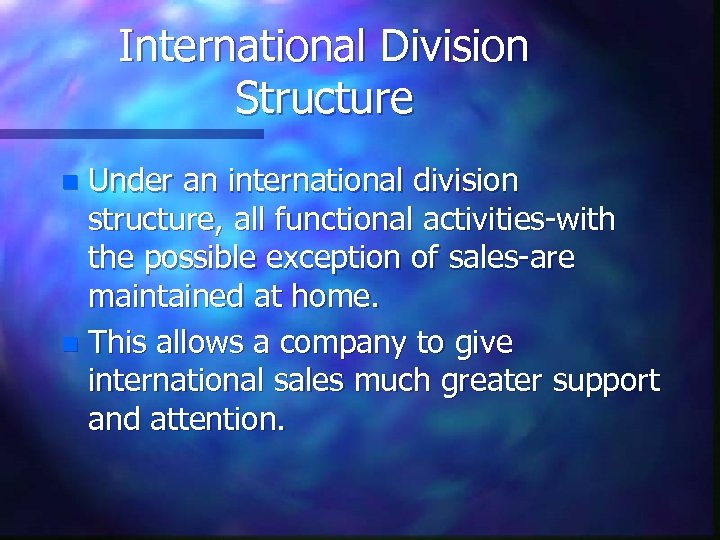 International Division Structure Under an international division structure, all functional activities-with the possible exception