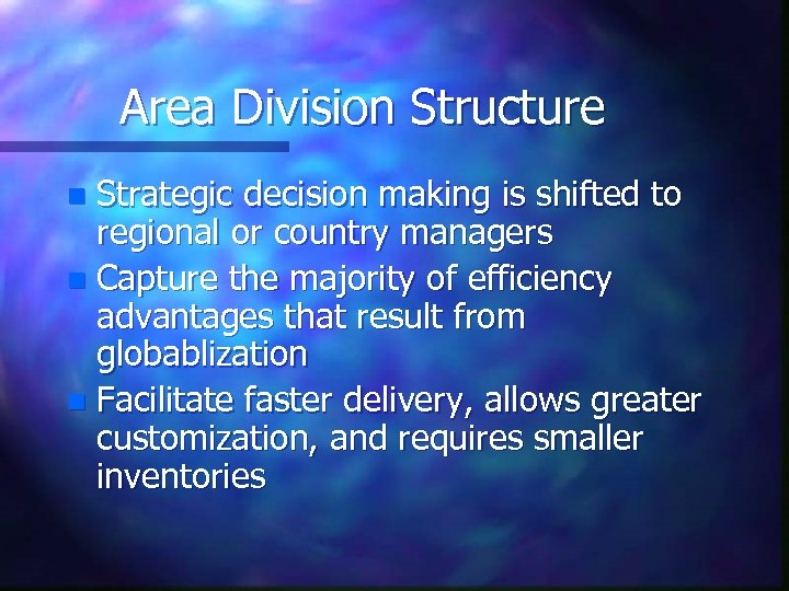 Area Division Structure Strategic decision making is shifted to regional or country managers n