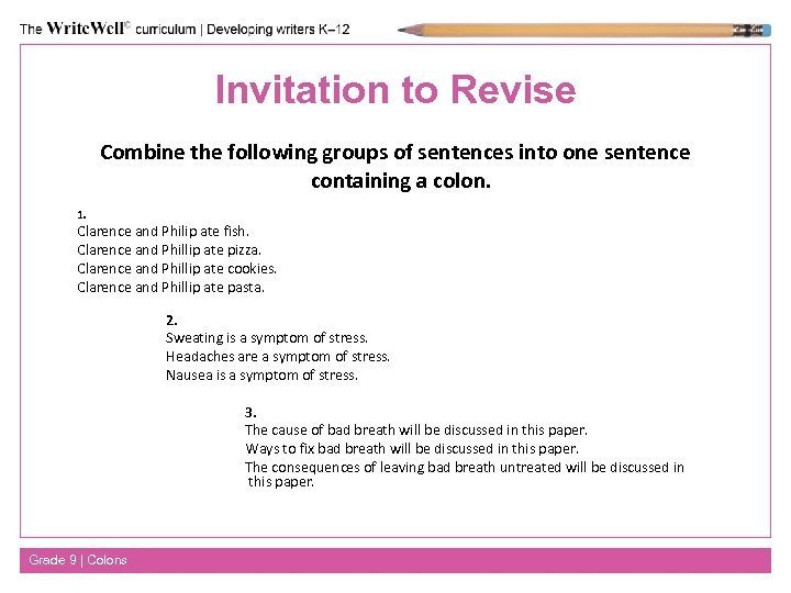 Invitation to Revise Combine the following groups of sentences into one sentence containing a
