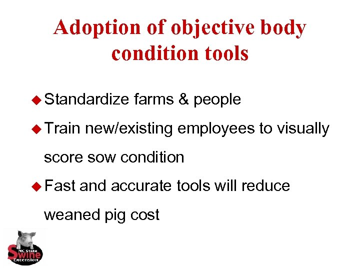 Adoption of objective body condition tools u Standardize u Train farms & people new/existing