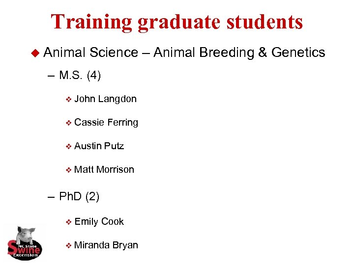 Training graduate students u Animal Science – Animal Breeding & Genetics – M. S.