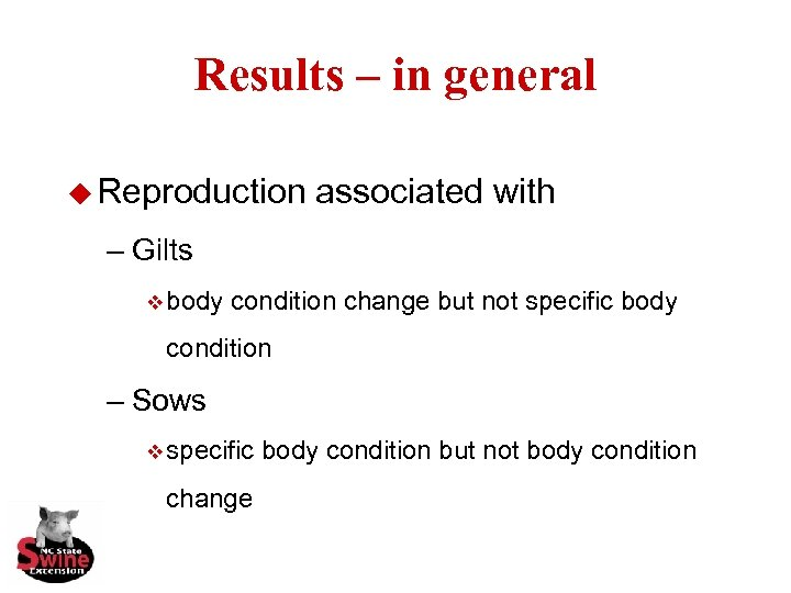 Results – in general u Reproduction associated with – Gilts v body condition change