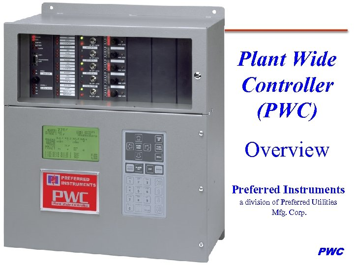 Plant Wide Controller (PWC) Overview Preferred Instruments a division of Preferred Utilities Mfg. Corp.