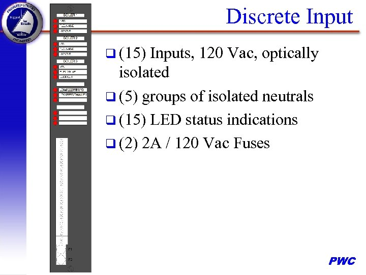 Discrete Input q (15) Inputs, 120 Vac, optically isolated q (5) groups of isolated