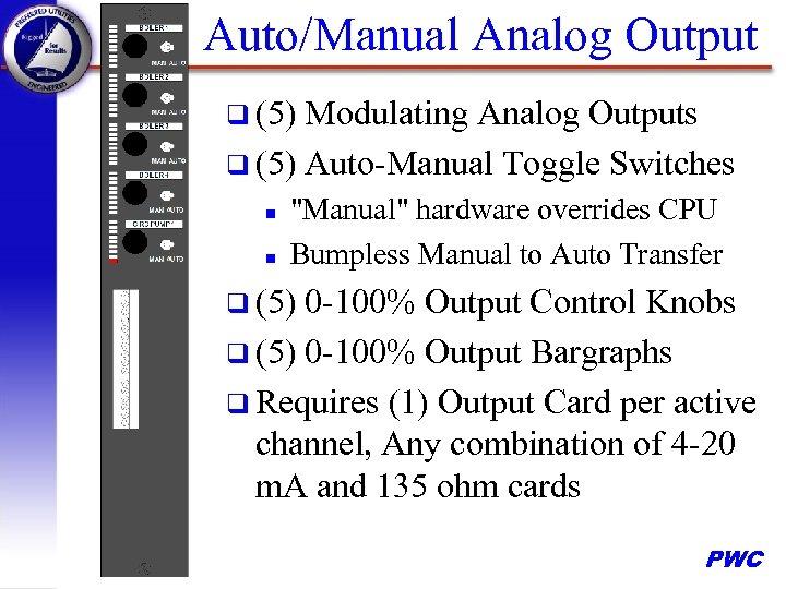 Auto/Manual Analog Output q (5) Modulating Analog Outputs q (5) Auto-Manual Toggle Switches n