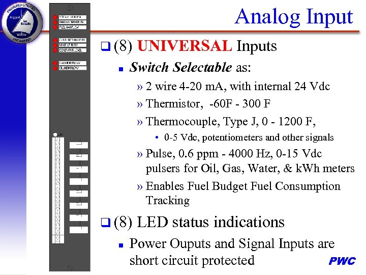 Analog Input q (8) n UNIVERSAL Inputs Switch Selectable as: » 2 wire 4