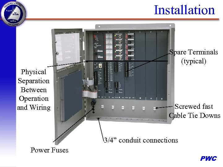 Installation Spare Terminals (typical) Physical Separation Between Operation and Wiring Screwed fast Cable Tie