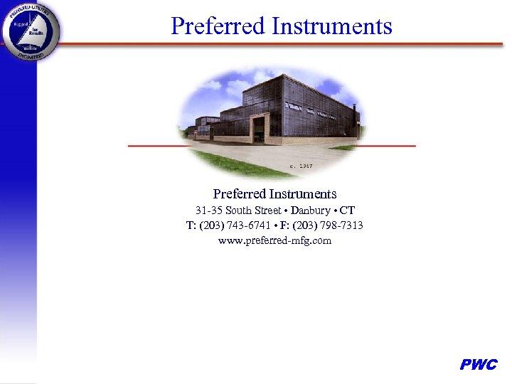Preferred Instruments 31 -35 South Street • Danbury • CT T: (203) 743 -6741