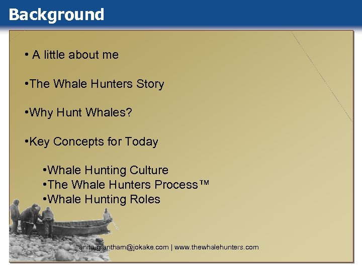 Background • A little about me • The Whale Hunters Story • Why Hunt