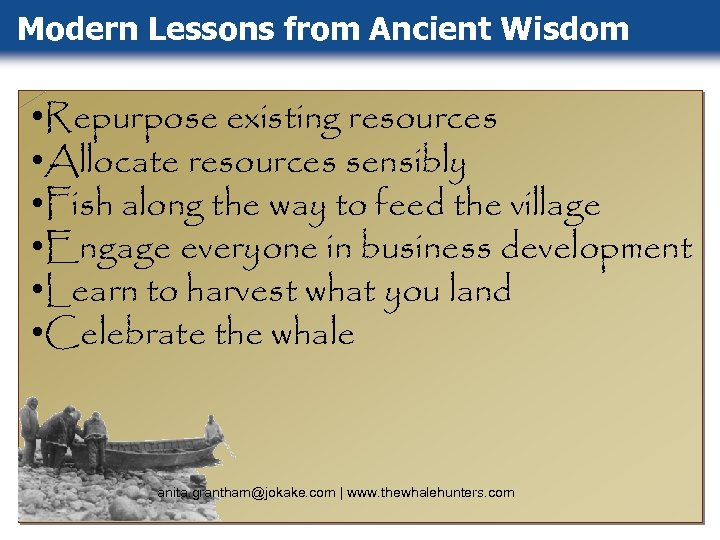 Modern Lessons from Ancient Wisdom • Repurpose existing resources • Allocate resources sensibly •