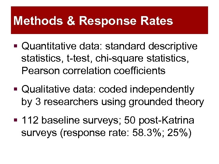 Methods & Response Rates § Quantitative data: standard descriptive statistics, t-test, chi-square statistics, Pearson