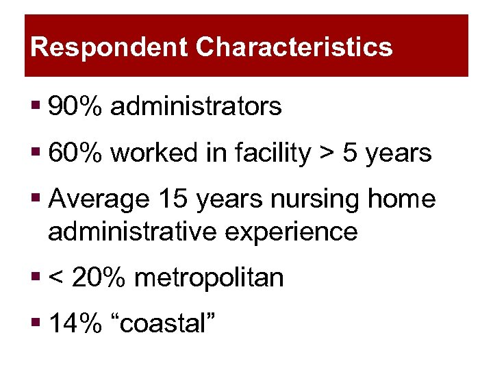 Respondent Characteristics § 90% administrators § 60% worked in facility > 5 years §